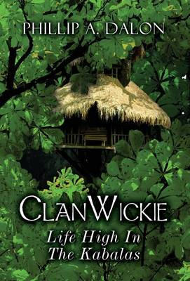 Clanwickie Life High in the Kabalas by Phillip a Dalon