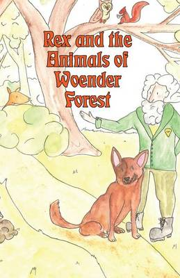 Rex and the Animals of Woender Forest by Tiekje Abraham
