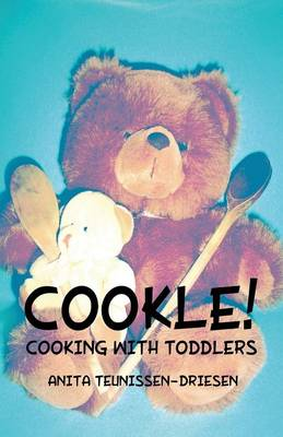 Cookle! Cooking with Toddlers by Anita Teunissen-Driesen
