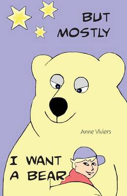 But Mostly I Want a Bear by Anne Viviers