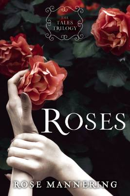 Roses The Tales Trilogy by Rose Mannering