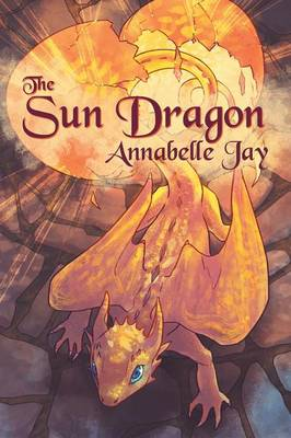 The Sun Dragon by Annabelle Jay