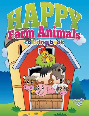 Happy Farm Animals Coloring Book Color and Learn for Ages 3-8 by Pk Burian