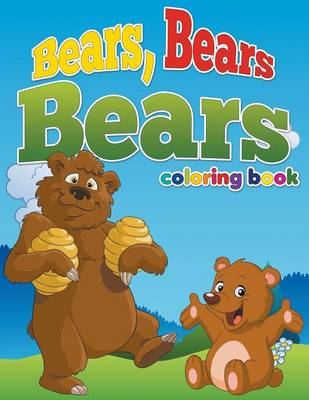 Bears, Bears, Bears Coloring Book Color and Learn for Ages 3-8 by Pk Burian