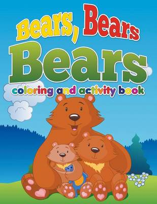 Bears, Bears, Bears Coloring and Activity Book Ages 3 to 8 Years Old by Pk Burian