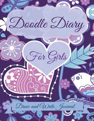 Doodle Diary for Girls Draw and Write Journal: Jumbo Size with More Pages Than Other Doodle Diaries! by Creative Kids