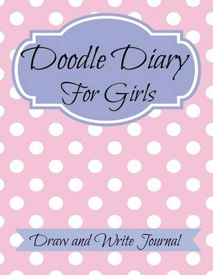 Doodle Diary for Girls Jumbo Size: Draw and Write Journal by Creative Kids