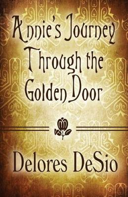 Annie's Journey Through the Golden Door (Paperback Edition) by Delores Desio