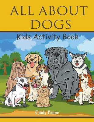 All about Dogs Kids's Activity Book by Cindy Penne