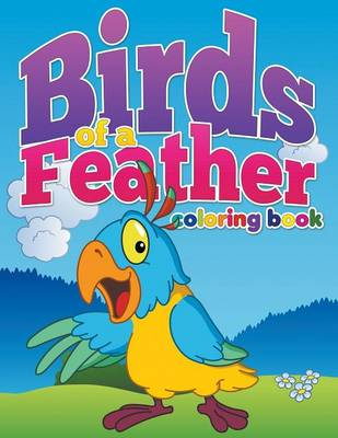 Birds of a Feather Coloring Book Color and Learn for Ages 3-8 by Pk Burian