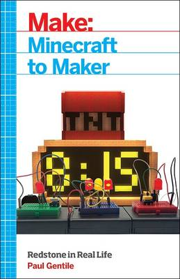 Make: Minecraft to Maker Redstone in Real Life by Paul Gentile
