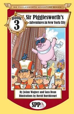 Sir Pigglesworth's Adventures in New York City by Joann Wagner