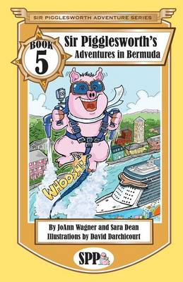 Sir Pigglesworth's Adventures in Bermuda by Joann Wagner, Sara Dean