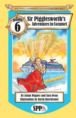Sir Pigglesworth's Adventures in Cozumel by Joann (Texas Association of) Wagner, Sara (Texas Association of) Dean