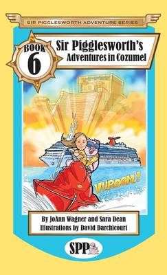 Sir Pigglesworth's Adventures in Cozumel by Joann (Texas Association of) Wagner