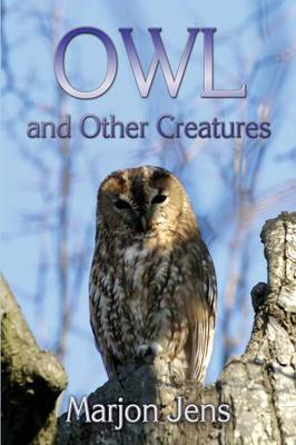 Owl and Other Creatures by Marjon Jens