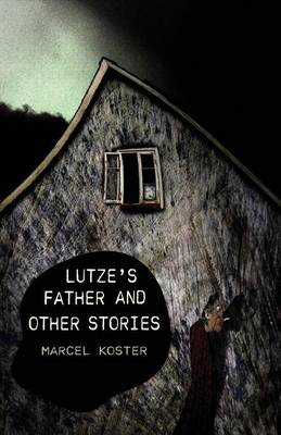 Lutze's Father and Other Stories by Marcel Koster