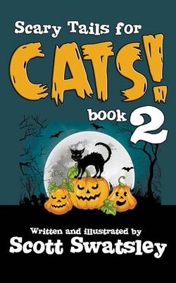 Scary Tails for Cats! (Book 2) by Scott Swatsley