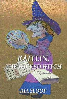 Kaitlin, the Wicked Witch by Ria Sloof