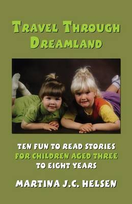Travel Through Dreamland Ten Fun to Read Stories for Children Aged Three to Eight Years by