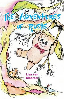 The Adventures of Rosie by Lisa Van Moorsel