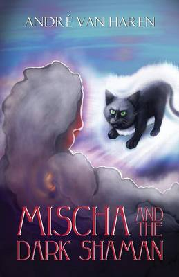 Mischa and the Dark Shaman by Andre Van Haren