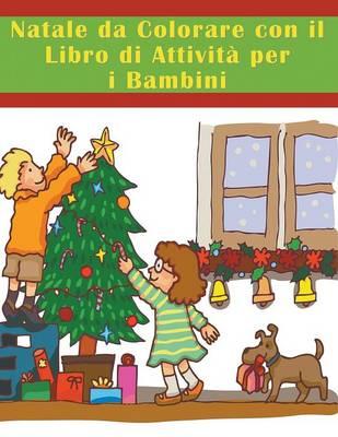 Natale Da Colorare Con Il Libro Di Attivita Per I Bambini by Mojo Enterprises