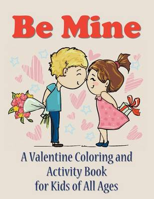 Be Mine A Valentine Coloring and Activity Book for Kids of All Ages by Mojo Enterprises