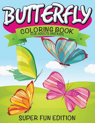 Butterfly Coloring Book for Adults and Kids Super Fun Edition by Speedy Publishing LLC
