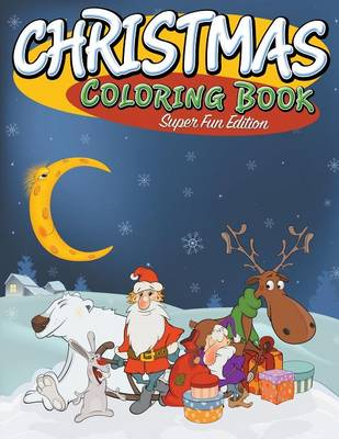Christmas Coloring Book Super Fun Edition by Speedy Publishing LLC