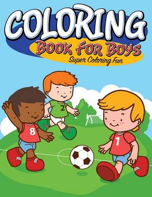 Coloring Book for Boys Super Coloring Fun by Speedy Publishing LLC