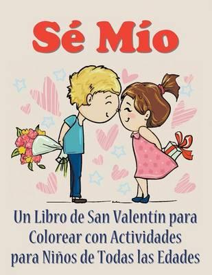 Se Mio Un Libro de San Valentin Para Colorear Con Actividades Para Ninos de Todas Las Edades by Mojo Enterprises