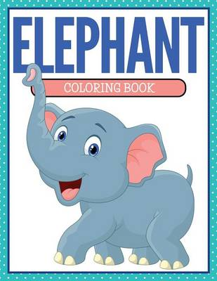 Elephant Coloring Book for Kids- Awesome Fun by James Cochrane