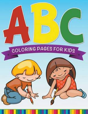 ABC Coloring Pages for Kids - Super Fun Edition by Speedy Publishing LLC