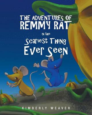 The Adventures of Remmy Rat in the Scariest Thing Ever Seen by Kimberly Weaver