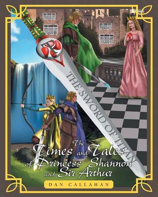 The Times and Tales of Princess Shannon and Sir Arthur by Dan (The Edcamp Foundation) Callahan