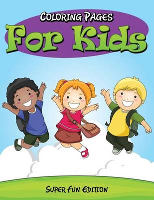 Coloring Pages for Kids Super Fun Edition by Speedy Publishing LLC