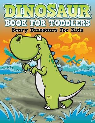 Dinosaur Coloring Book for Toddlers Scary Dinosaurs for Kids by Speedy Publishing LLC