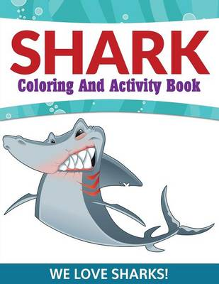 Shark Coloring and Activity Book We Love Sharks! by Speedy Publishing LLC
