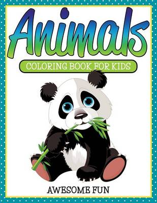 Animals Coloring Book for Kids- Awesome Fun by Speedy Publishing LLC