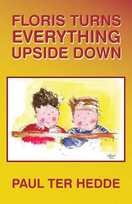 Floris Turns Everything Upside Down by Paul Ter Hedde, Paul Ter Hedde