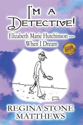 I'm a Detective! Elizabeth Marie Hutchinson-When I Dream by Regina Stone Matthews