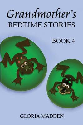 Grandmother's Bedtime Stories Book 4: (Paperback) by Gloria Madden
