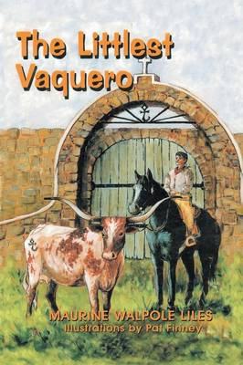 The Littlest Vaquero Texas' First Cowboys and How They Helped Win the American Revolution by Maurine Liles