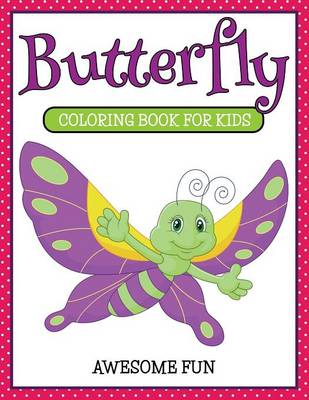 Butterfly Coloring Book for Kids- Awesome Fun by Marshall Koontz
