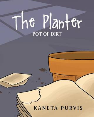 The Planter Pot of Dirt by Kaneta Purvis