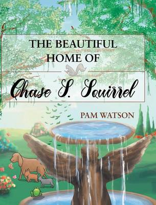 The Beautiful Home of Chase S. Squirrel by Pam Watson