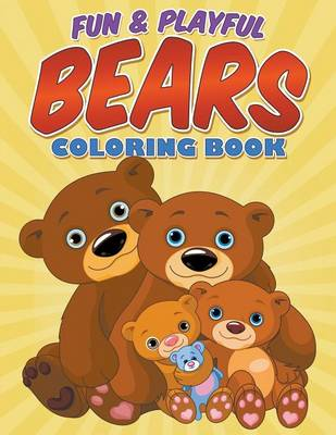 Fun & Playful Bears Coloring Book by Bowe Packer