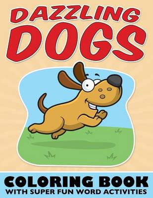 Dazzling Dogs Coloring Book With Super Fun Word Activities by Bowe Packer