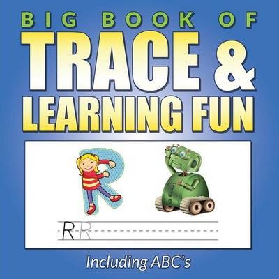 Big Book of Trace & Learning Fun Including ABC's by Bowe Packer